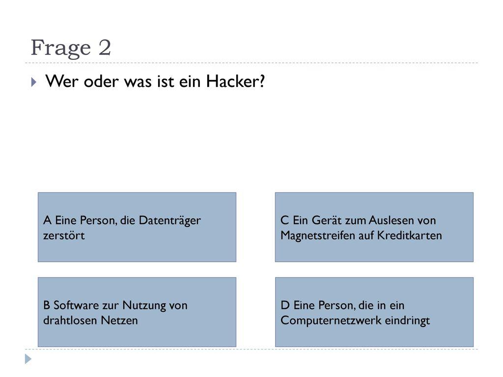 Frage 2 Wer oder was ist ein Hacker