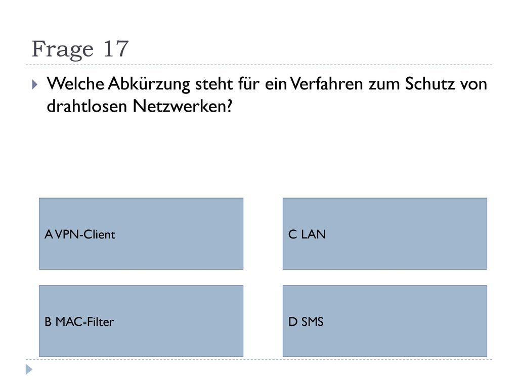 Frage 17 Welche Abkürzung steht für ein Verfahren zum Schutz von drahtlosen Netzwerken A VPN-Client.