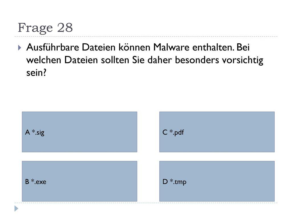 Frage 28 Ausführbare Dateien können Malware enthalten. Bei welchen Dateien sollten Sie daher besonders vorsichtig sein