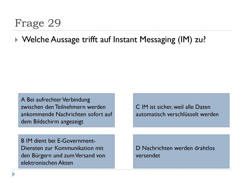 Frage 29 Welche Aussage trifft auf Instant Messaging (IM) zu