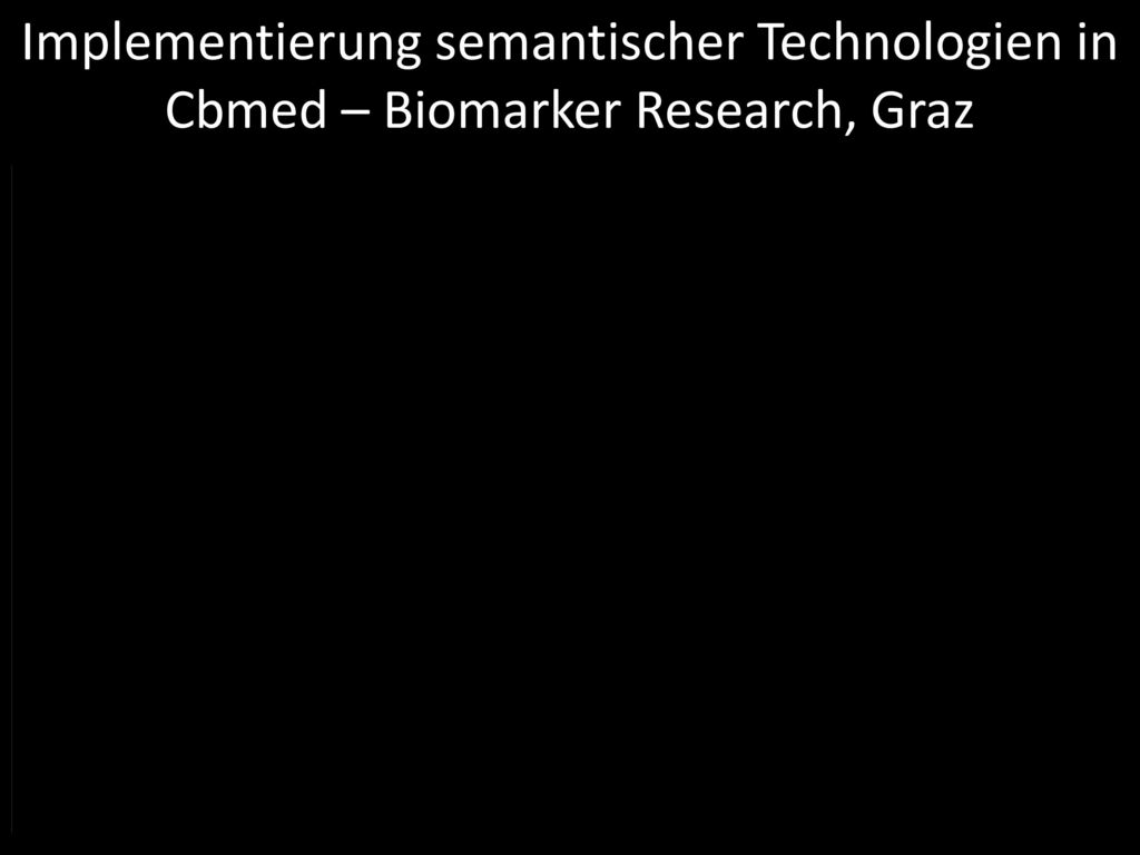 Implementierung semantischer Technologien in Cbmed – Biomarker Research, Graz
