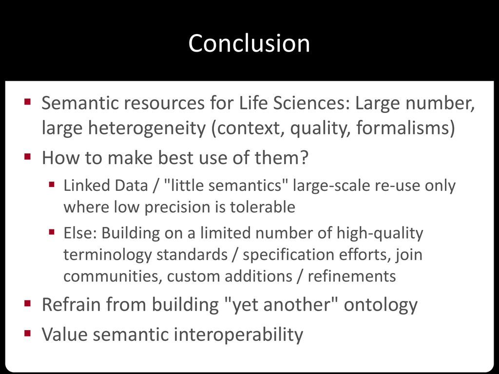 Conclusion Semantic resources for Life Sciences: Large number, large heterogeneity (context, quality, formalisms)