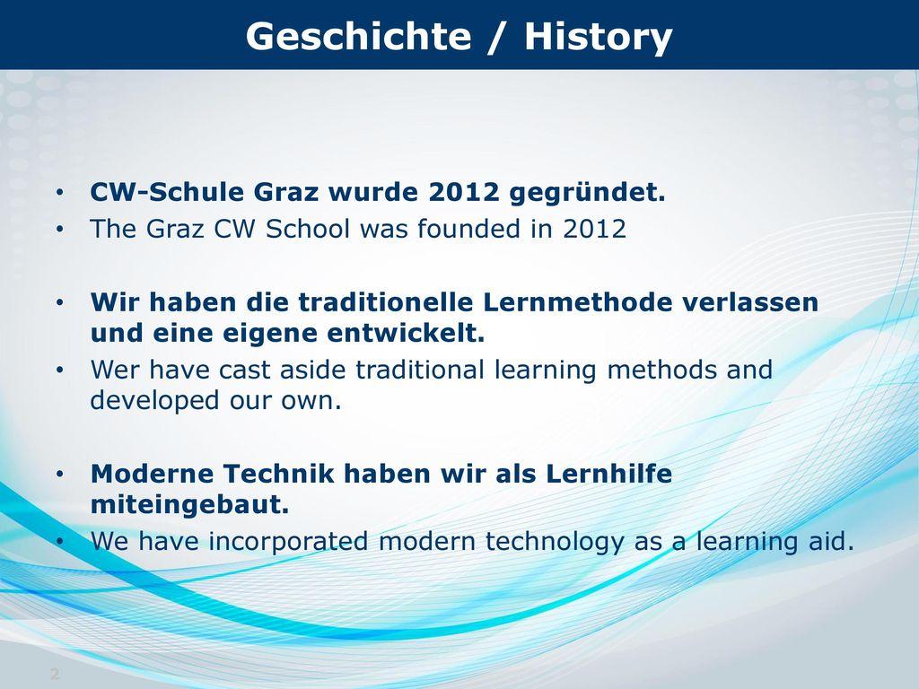 Geschichte / History CW-Schule Graz wurde 2012 gegründet.