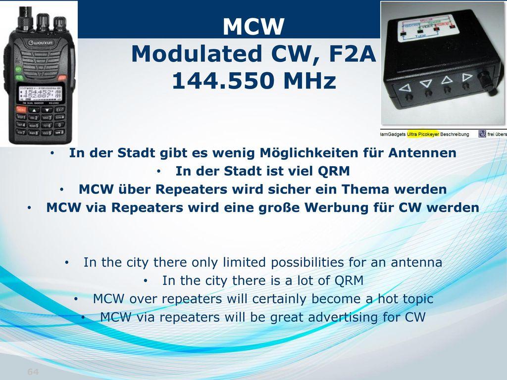 MCW Modulated CW, F2A 144.550 MHz In der Stadt gibt es wenig Möglichkeiten für Antennen. In der Stadt ist viel QRM.
