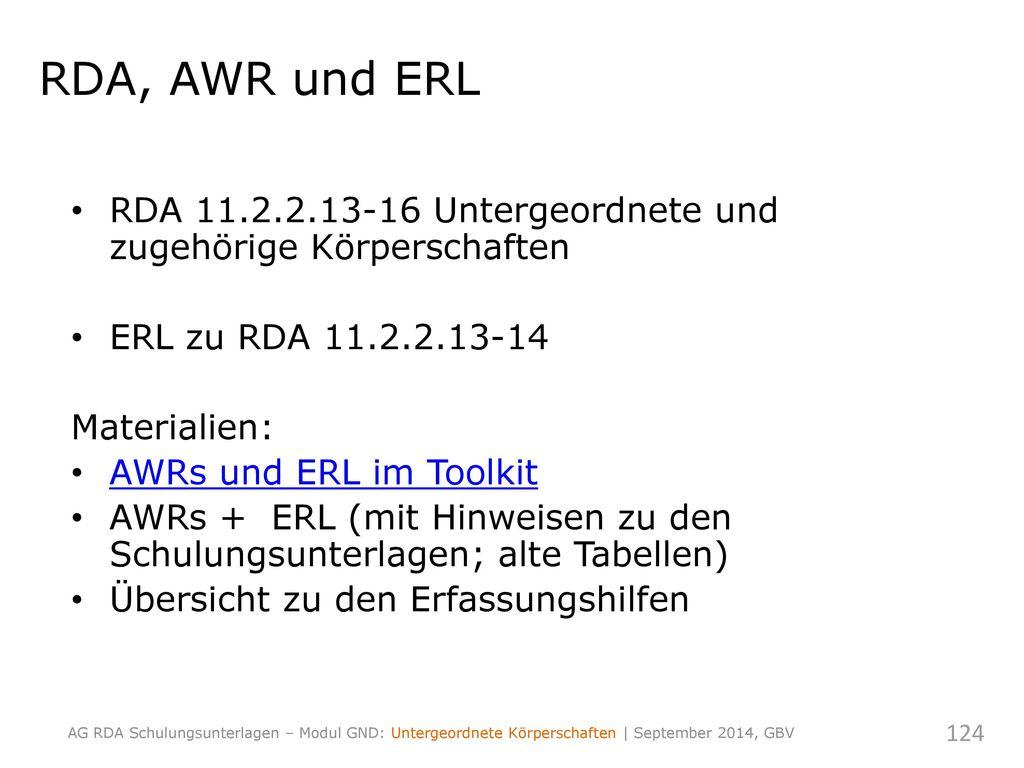 RDA, AWR und ERL RDA 11.2.2.13-16 Untergeordnete und zugehörige Körperschaften. ERL zu RDA 11.2.2.13-14.
