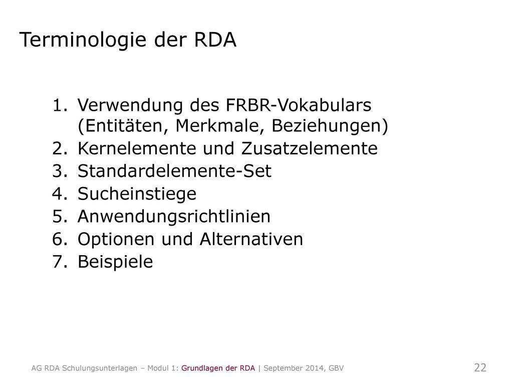 Terminologie der RDA Verwendung des FRBR-Vokabulars (Entitäten, Merkmale, Beziehungen) Kernelemente und Zusatzelemente.