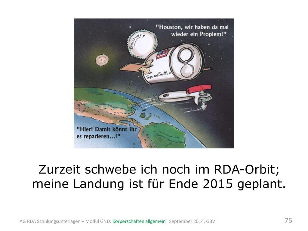 Zurzeit schwebe ich noch im RDA-Orbit; meine Landung ist für Ende 2015 geplant.