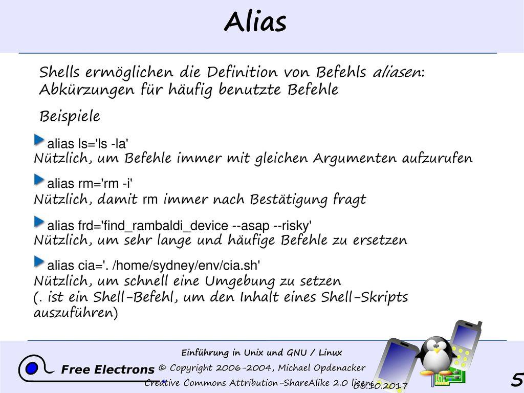 Alias Shells ermöglichen die Definition von Befehls aliasen: Abkürzungen für häufig benutzte Befehle.