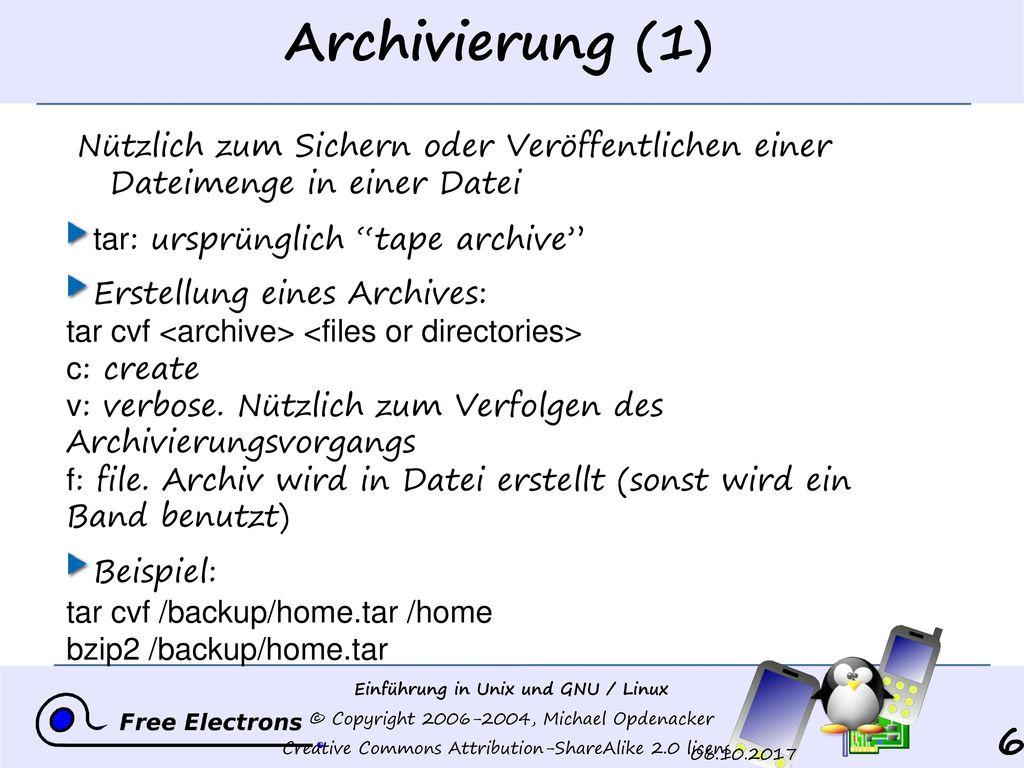 Archivierung (1) Nützlich zum Sichern oder Veröffentlichen einer Dateimenge in einer Datei. tar: ursprünglich tape archive