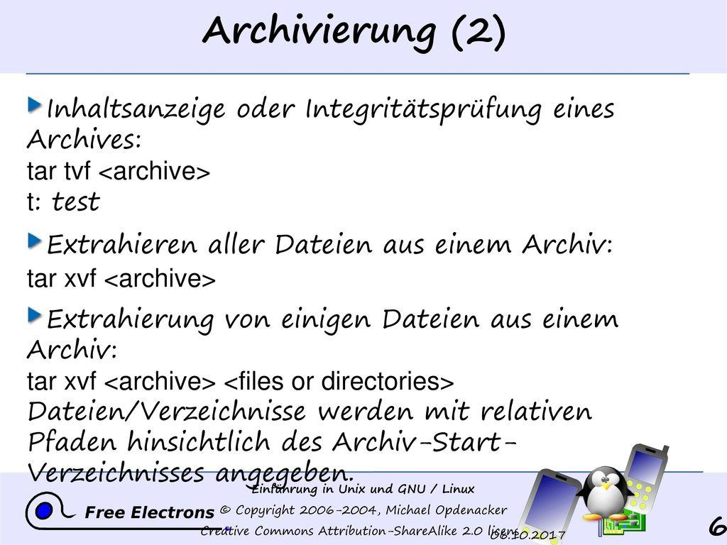 Archivierung (2) Inhaltsanzeige oder Integritätsprüfung eines Archives: tar tvf <archive> t: test.
