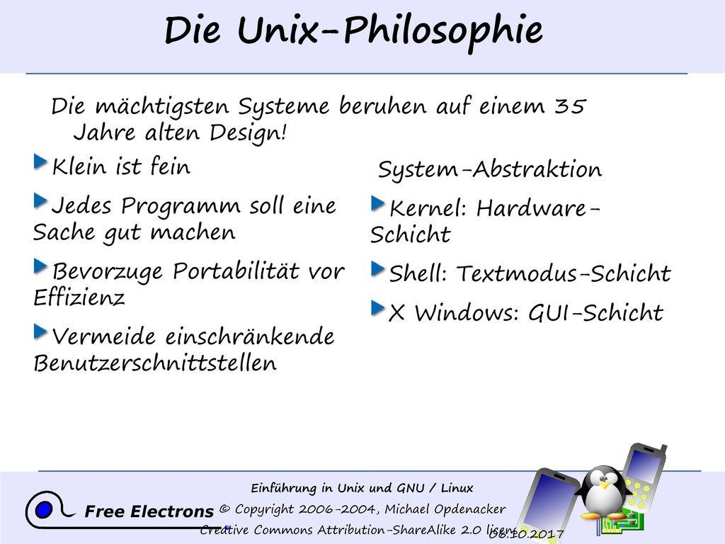 Die Unix-Philosophie Die mächtigsten Systeme beruhen auf einem 35 Jahre alten Design! Klein ist fein.