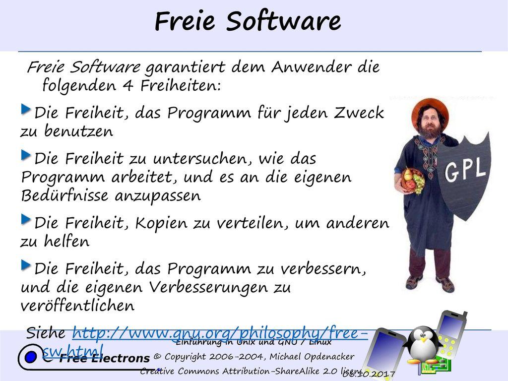 Freie Software Freie Software garantiert dem Anwender die folgenden 4 Freiheiten: Die Freiheit, das Programm für jeden Zweck zu benutzen.