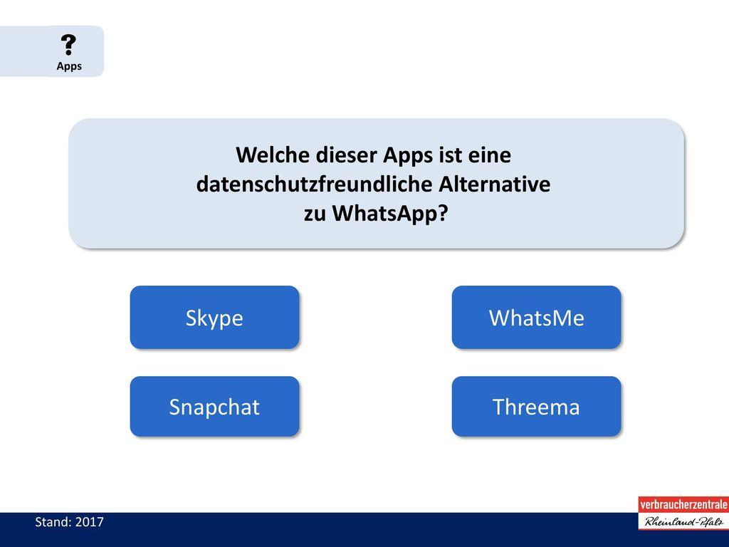  Apps Welche dieser Apps ist eine datenschutzfreundliche Alternative zu WhatsApp Skype. WhatsMe.