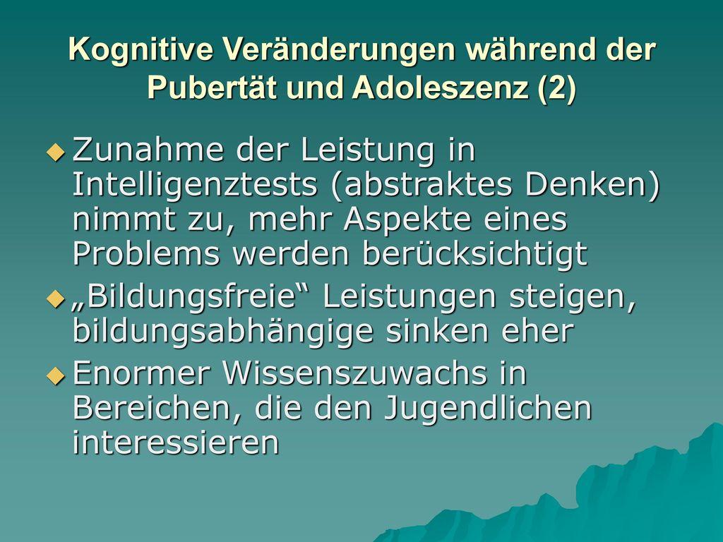 Kognitive Veränderungen während der Pubertät und Adoleszenz (2)