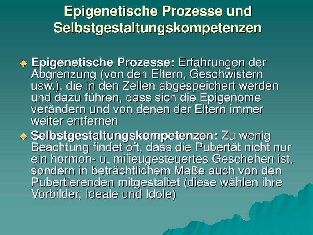 Epigenetische Prozesse und Selbstgestaltungskompetenzen