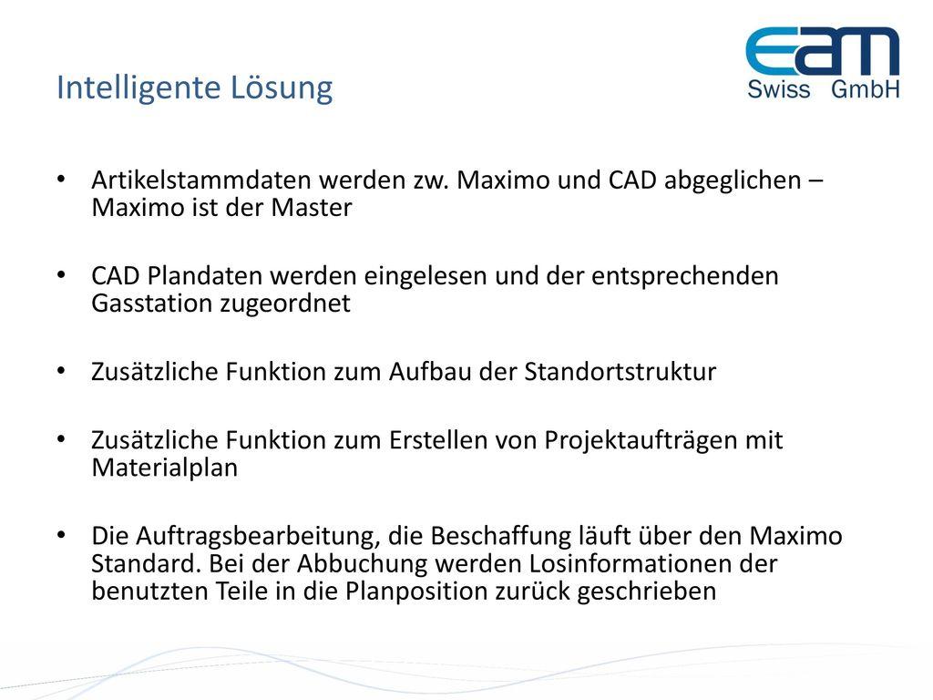 Intelligente Lösung Artikelstammdaten werden zw. Maximo und CAD abgeglichen – Maximo ist der Master.