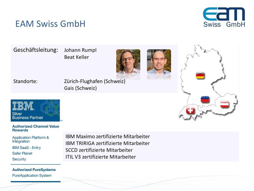 EAM Swiss GmbH Geschäftsleitung: Johann Rumpl Beat Keller