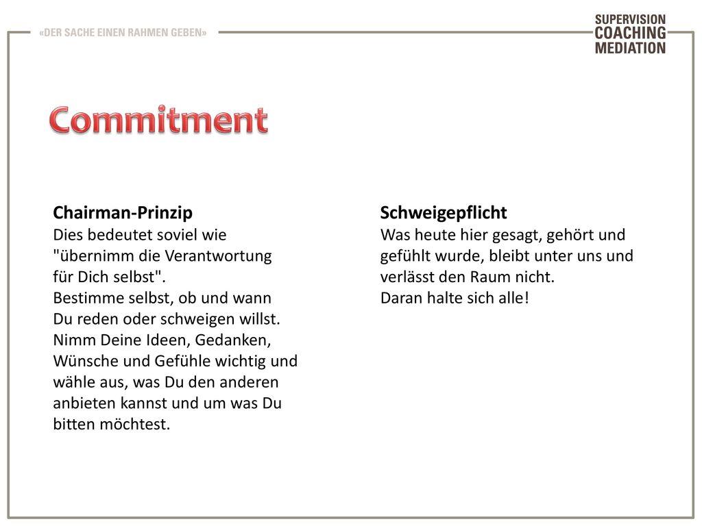 Commitment Chairman-Prinzip Schweigepflicht Dies bedeutet soviel wie