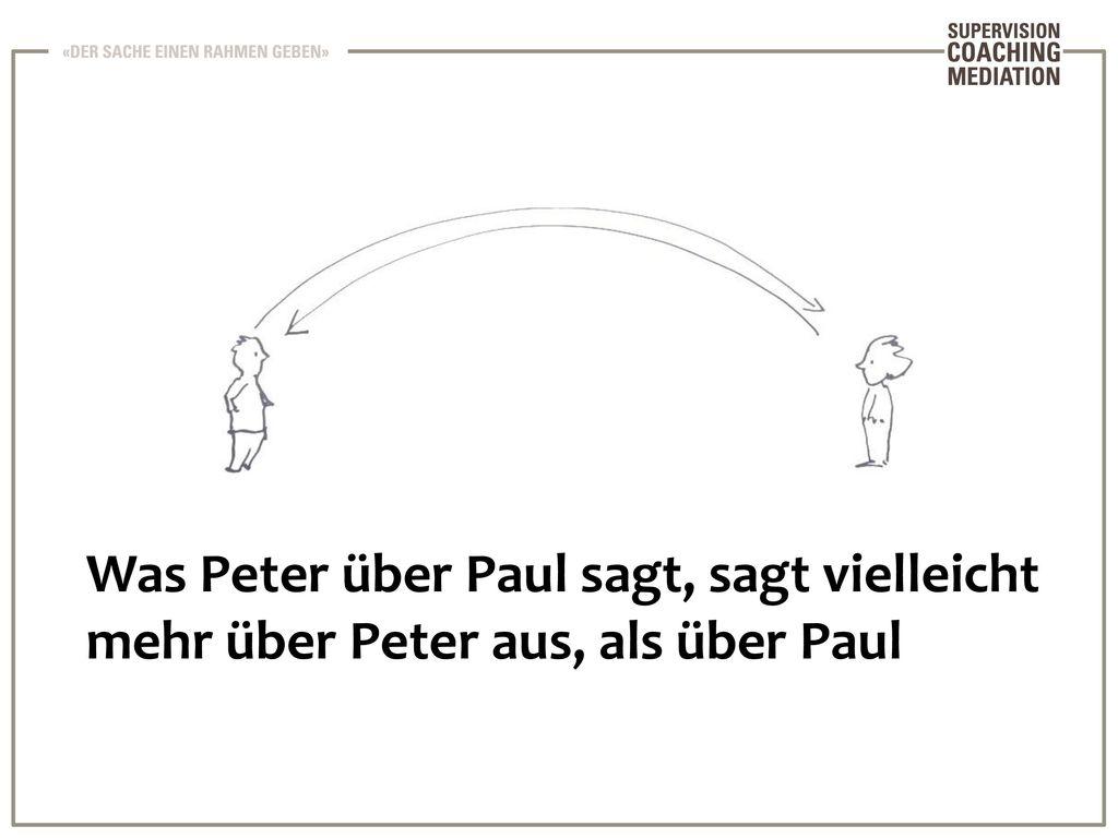 Was Peter über Paul sagt, sagt vielleicht mehr über Peter aus, als über Paul