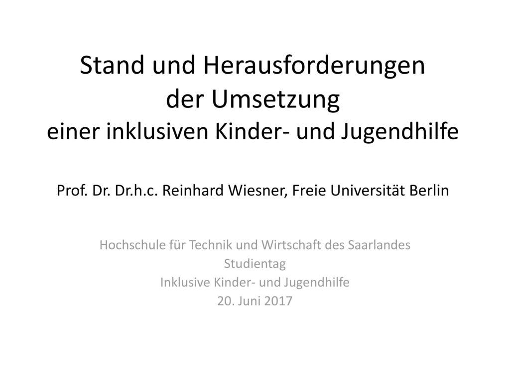 Stand und Herausforderungen der Umsetzung einer inklusiven Kinder- und Jugendhilfe Prof. Dr. Dr.h.c. Reinhard Wiesner, Freie Universität Berlin