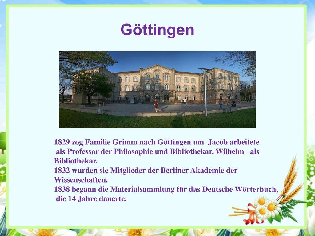 Göttingen 1829 zog Familie Grimm nach Göttingen um. Jacob arbeitete