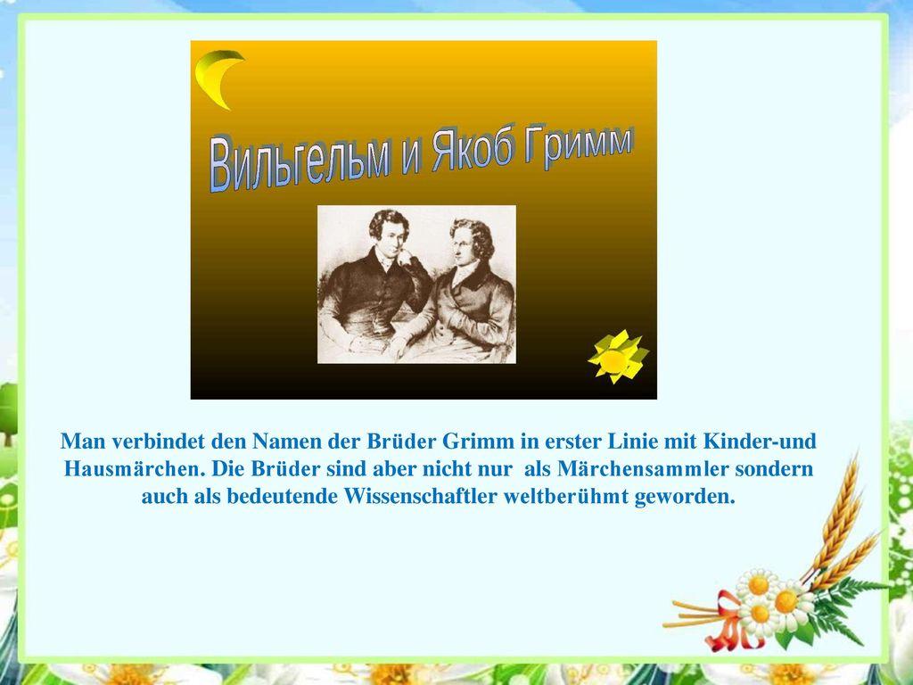 Man verbindet den Namen der Brüder Grimm in erster Linie mit Kinder-und