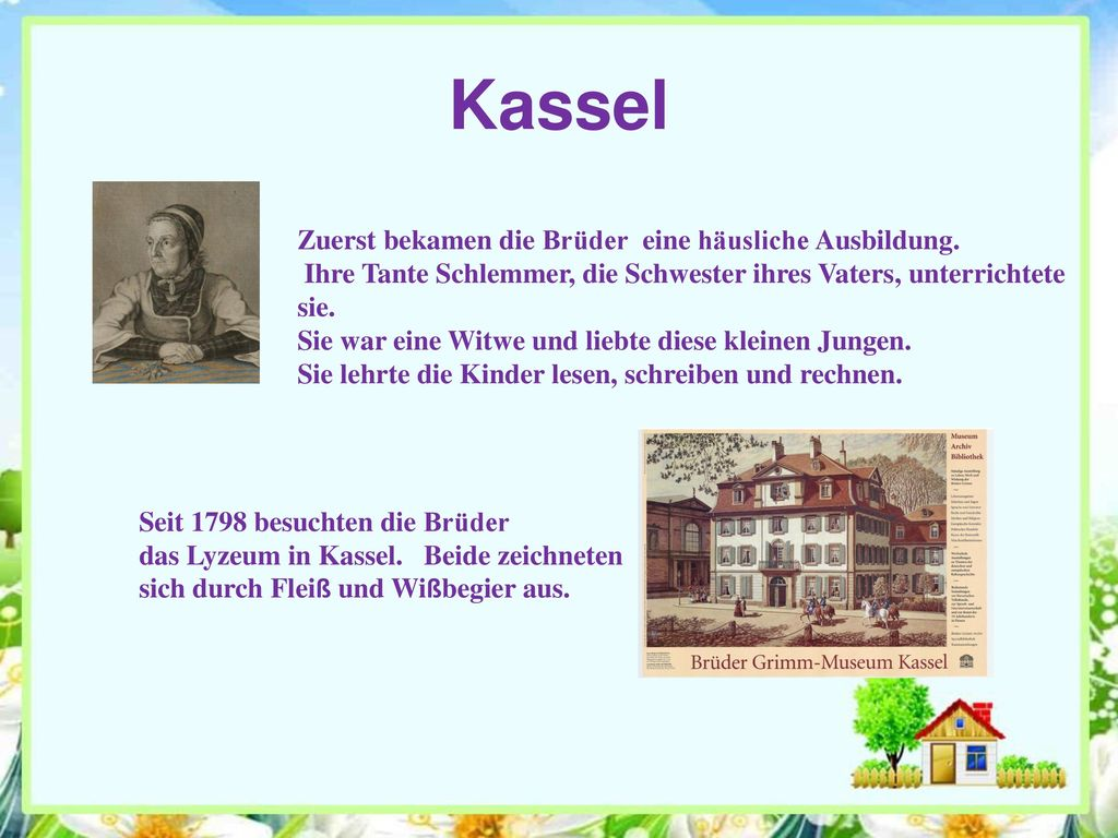 Kassel Zuerst bekamen die Brüder eine häusliche Ausbildung.