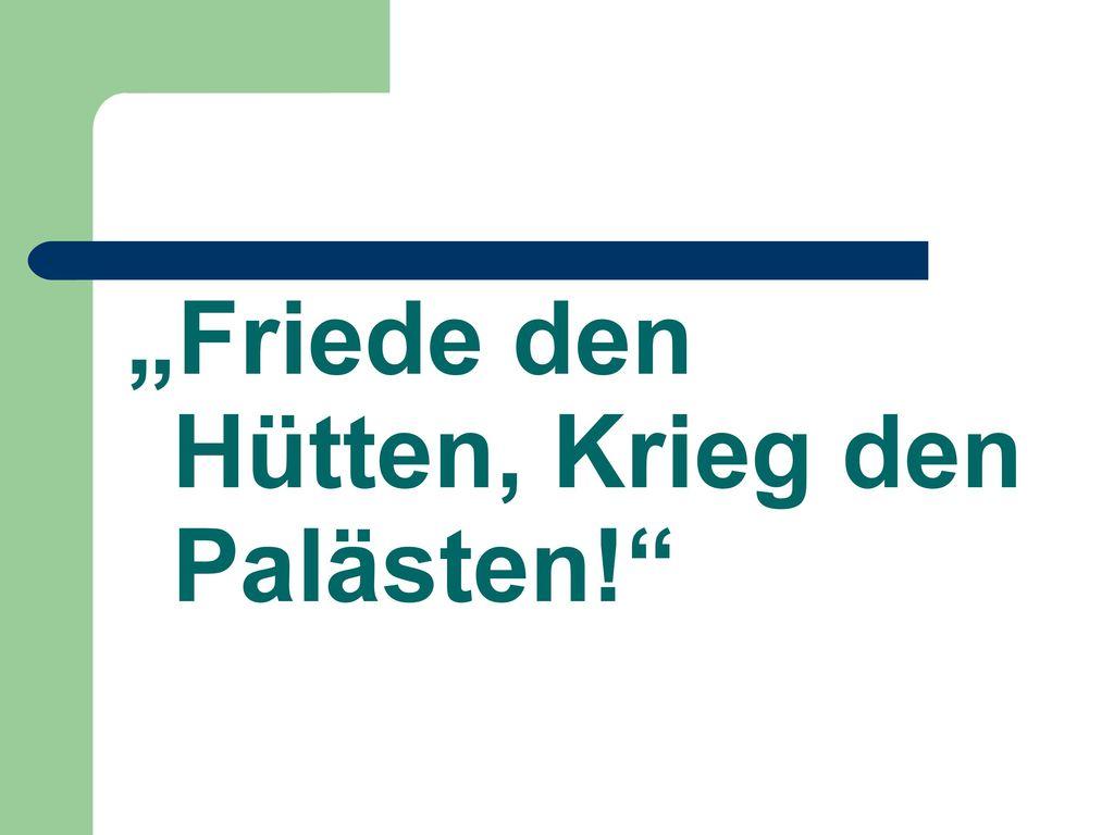 """""""Friede den Hütten, Krieg den Palästen!"""