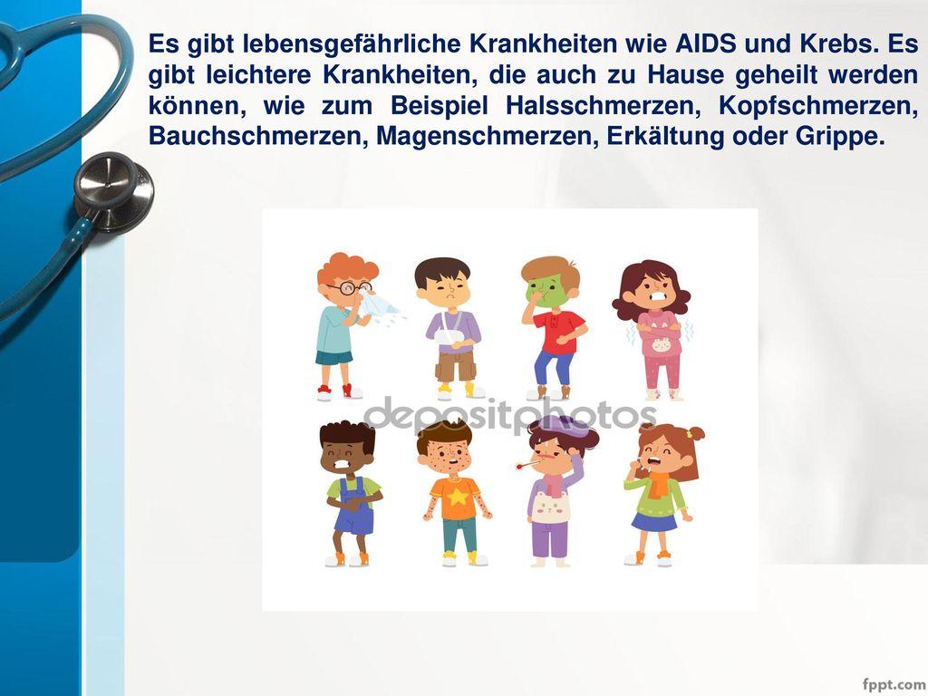 Es gibt lebensgefährliche Krankheiten wie AIDS und Krebs