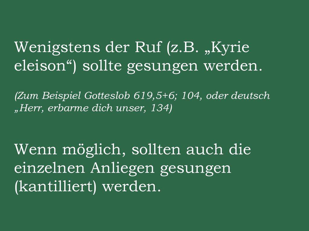 """Wenigstens der Ruf (z.B. """"Kyrie eleison ) sollte gesungen werden."""