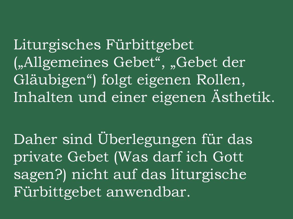 """Liturgisches Fürbittgebet (""""Allgemeines Gebet , """"Gebet der Gläubigen ) folgt eigenen Rollen, Inhalten und einer eigenen Ästhetik."""