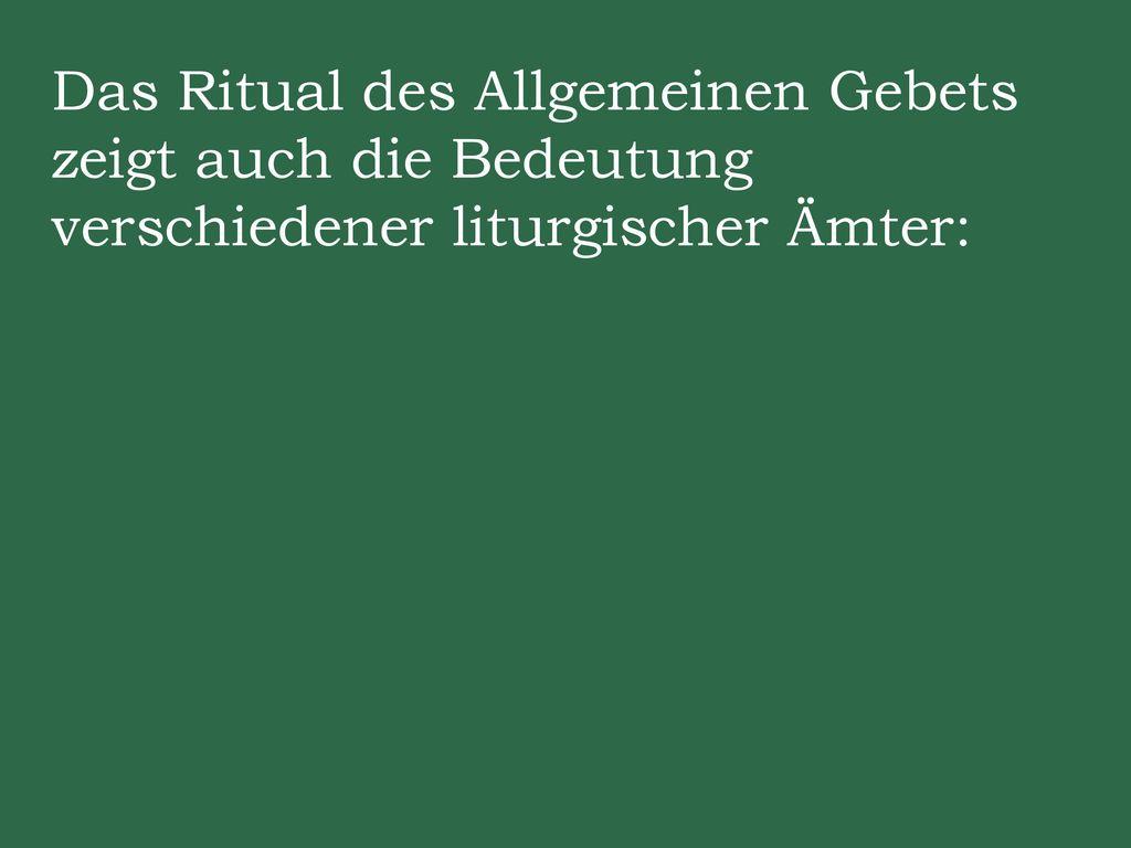 Das Ritual des Allgemeinen Gebets zeigt auch die Bedeutung verschiedener liturgischer Ämter: