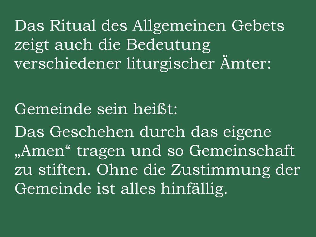 """Das Ritual des Allgemeinen Gebets zeigt auch die Bedeutung verschiedener liturgischer Ämter: Gemeinde sein heißt: Das Geschehen durch das eigene """"Amen tragen und so Gemeinschaft zu stiften."""