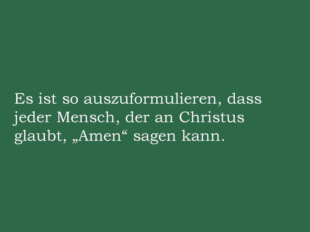 """Es ist so auszuformulieren, dass jeder Mensch, der an Christus glaubt, """"Amen sagen kann."""