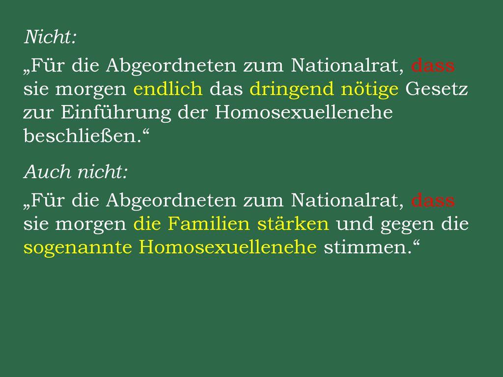 """Nicht: """"Für die Abgeordneten zum Nationalrat, dass sie morgen endlich das dringend nötige Gesetz zur Einführung der Homosexuellenehe beschließen. Auch nicht: """"Für die Abgeordneten zum Nationalrat, dass sie morgen die Familien stärken und gegen die sogenannte Homosexuellenehe stimmen."""