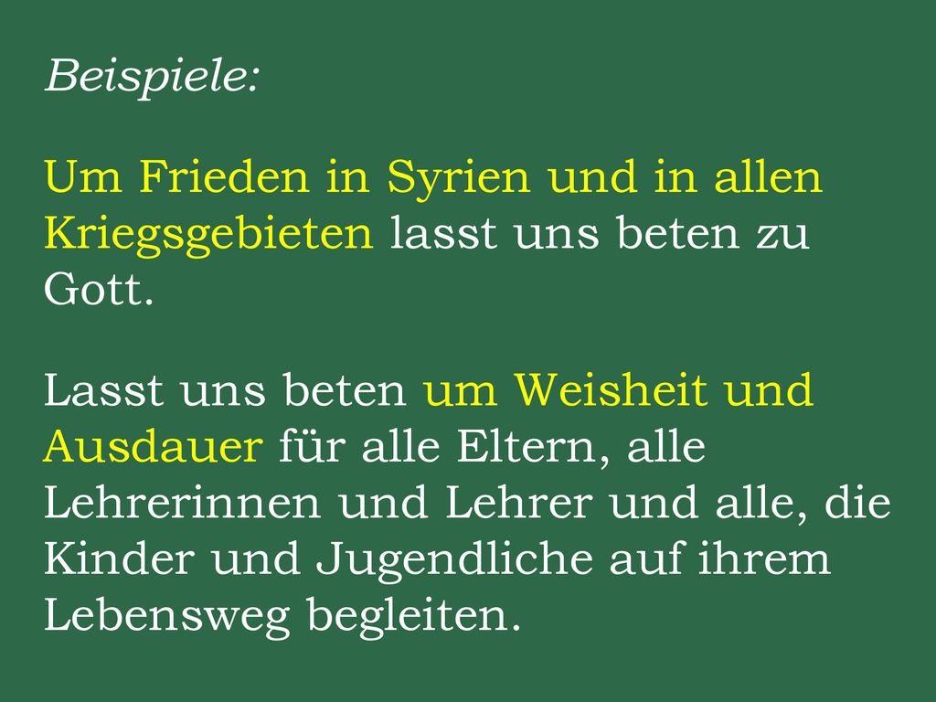 Beispiele: Um Frieden in Syrien und in allen Kriegsgebieten lasst uns beten zu Gott.