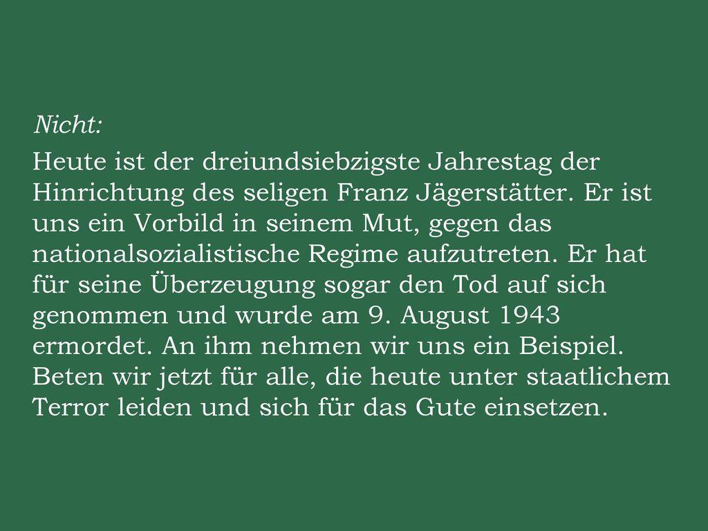 Nicht: Heute ist der dreiundsiebzigste Jahrestag der Hinrichtung des seligen Franz Jägerstätter.