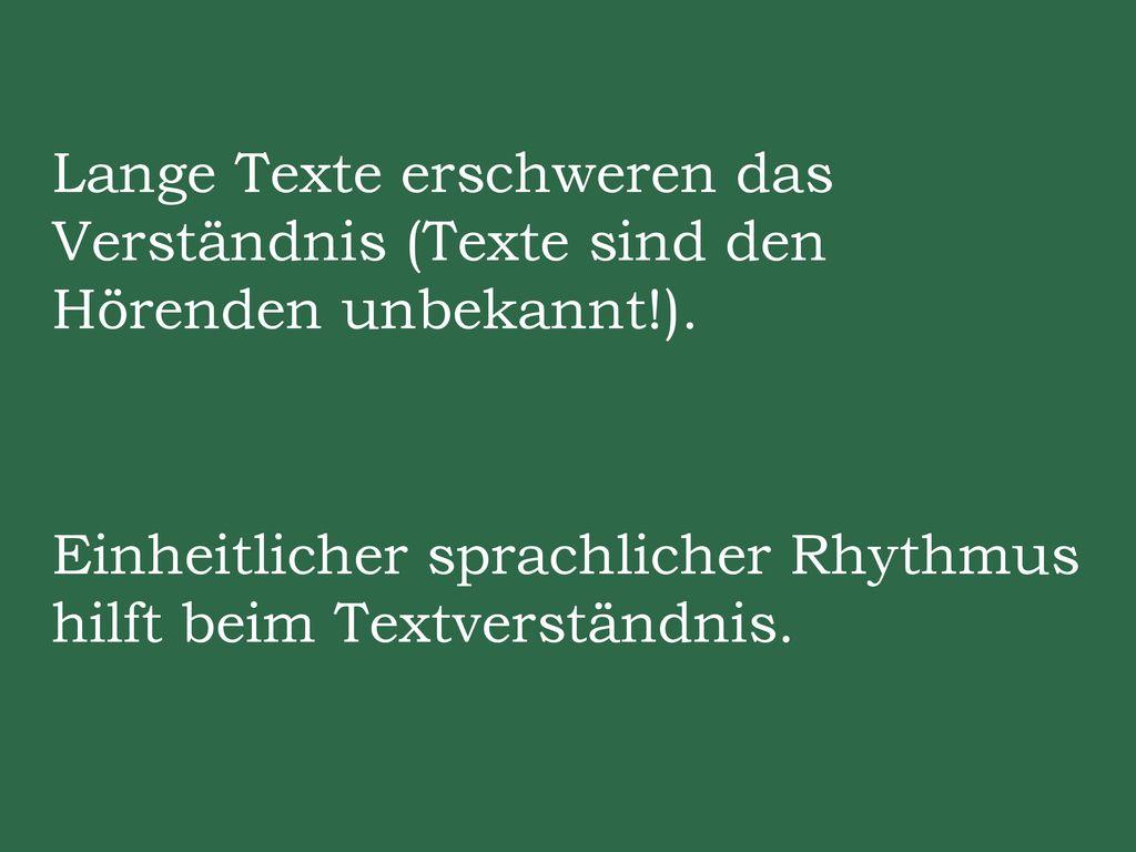Lange Texte erschweren das Verständnis (Texte sind den Hörenden unbekannt!).