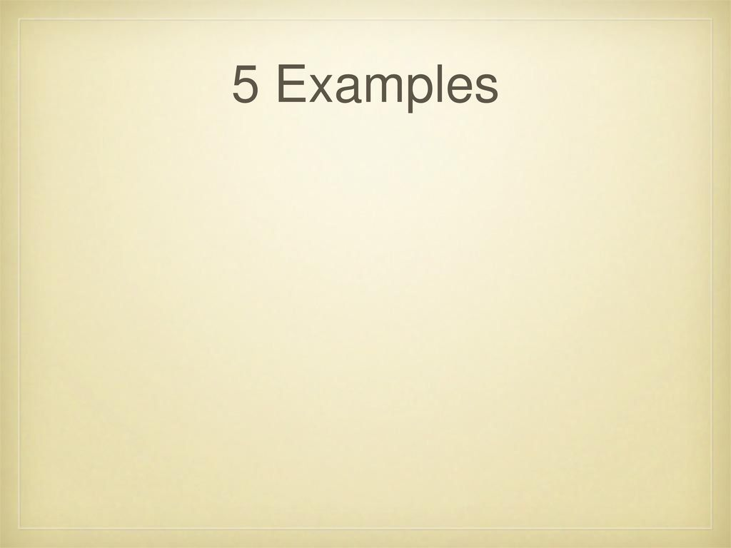 5 Examples