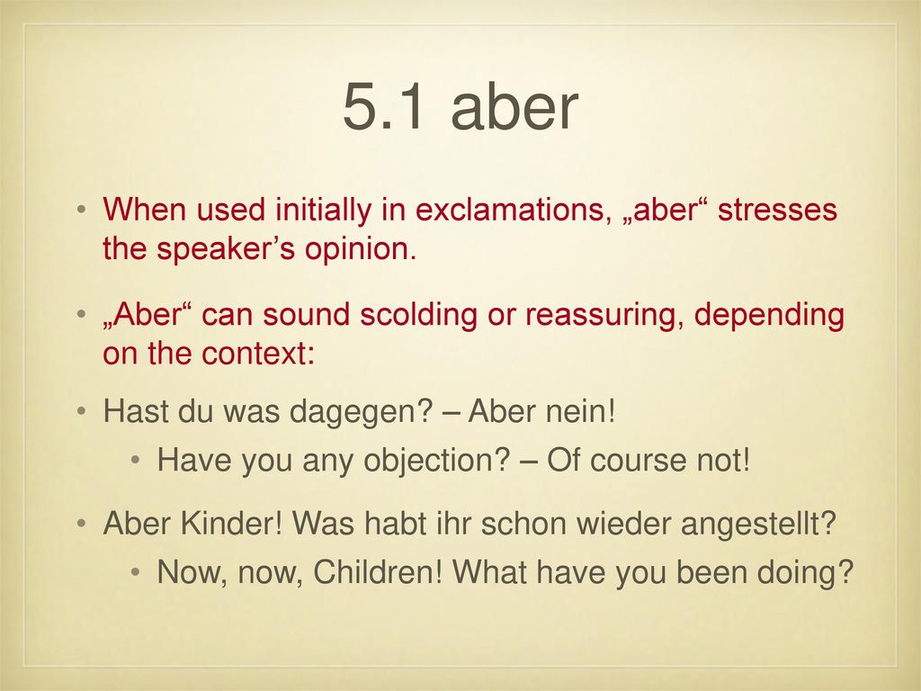 "5.1 aber When used initially in exclamations, ""aber stresses the speaker's opinion."
