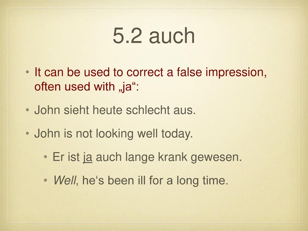 "5.2 auch It can be used to correct a false impression, often used with ""ja : John sieht heute schlecht aus."