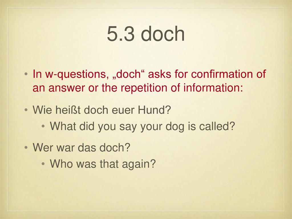 """5.3 doch In w-questions, """"doch asks for confirmation of an answer or the repetition of information:"""