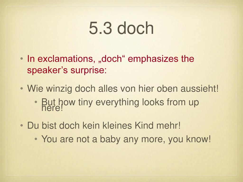 "5.3 doch In exclamations, ""doch emphasizes the speaker's surprise:"