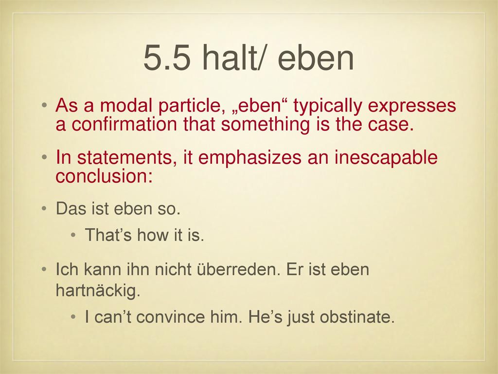 "5.5 halt/ eben As a modal particle, ""eben typically expresses a confirmation that something is the case."