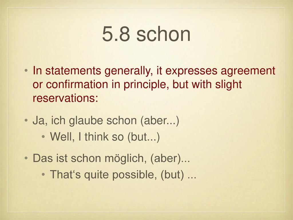 5.8 schon In statements generally, it expresses agreement or confirmation in principle, but with slight reservations: