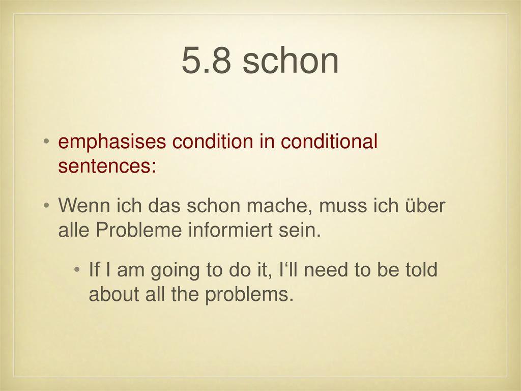 5.8 schon emphasises condition in conditional sentences: