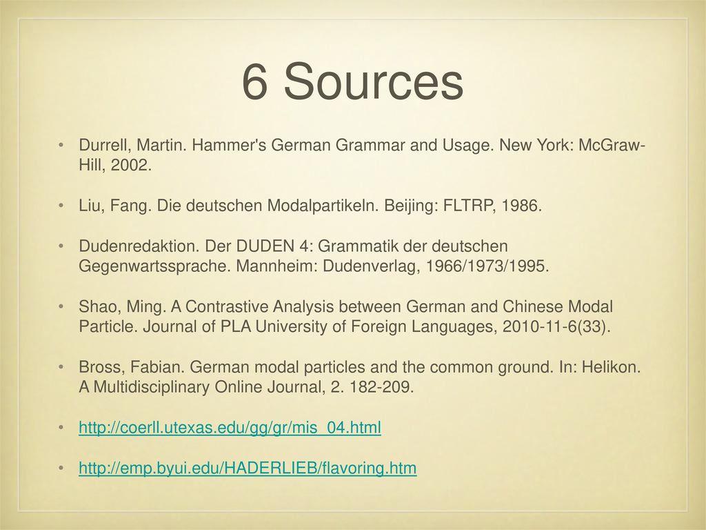 6 Sources Durrell, Martin. Hammer s German Grammar and Usage. New York: McGraw- Hill, 2002.