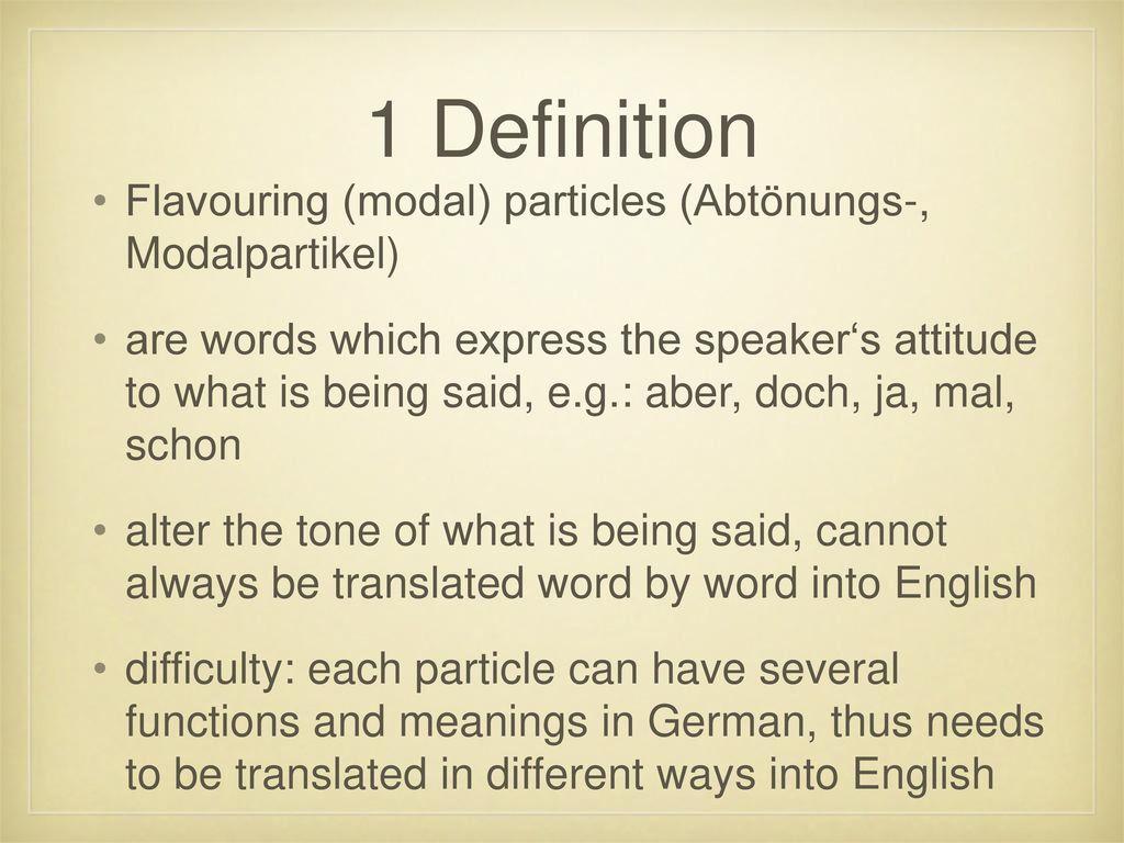 1 Definition Flavouring (modal) particles (Abtönungs-, Modalpartikel)