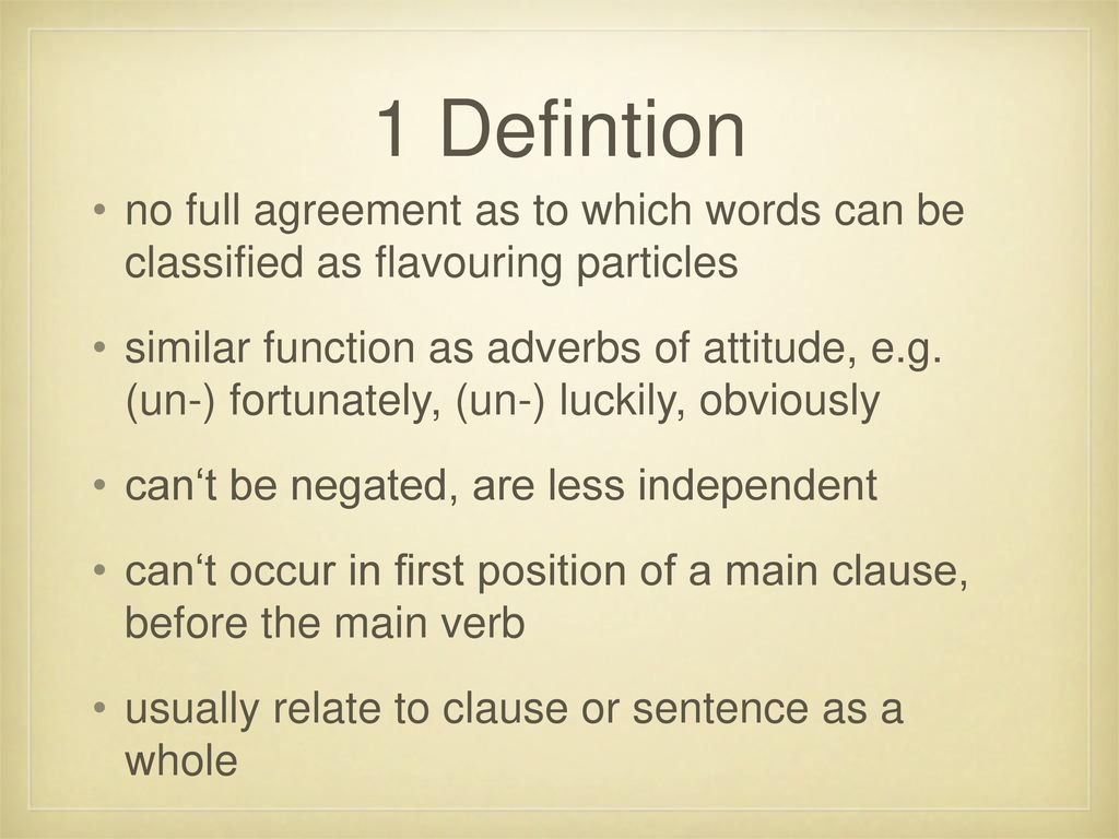 1 Defintion no full agreement as to which words can be classified as flavouring particles.