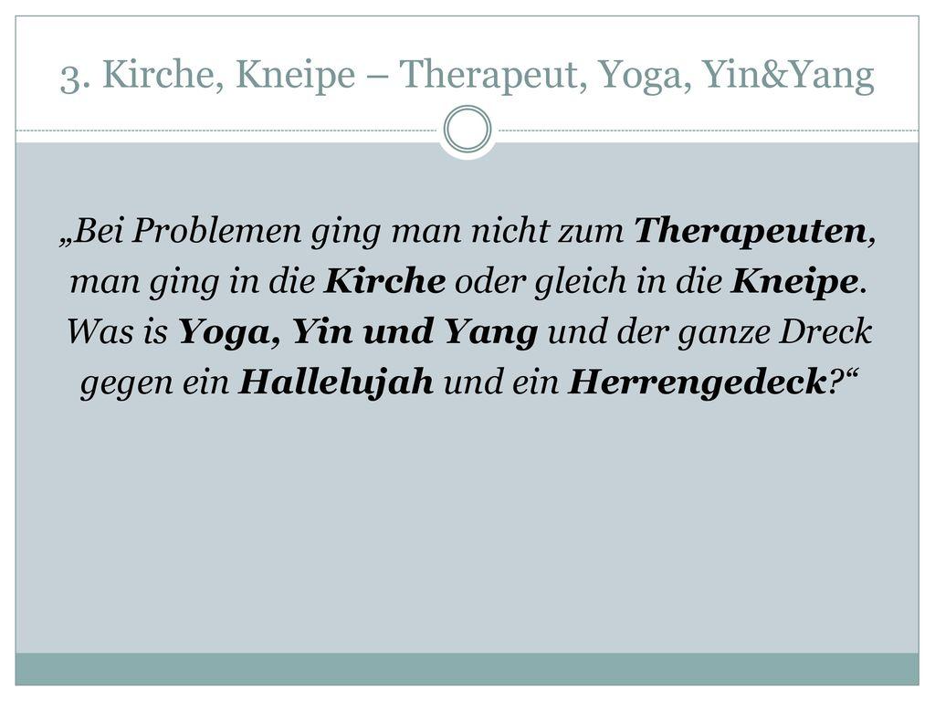 3. Kirche, Kneipe – Therapeut, Yoga, Yin&Yang